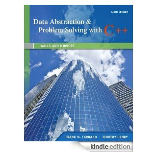 Data Abstraction & Problem Solving with C++ Walls and Mirrors (2 ) (6th Edition) eBook Frank M. Carrano Kindle Store