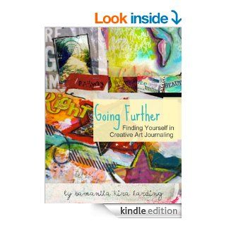 Going Further Finding Yourself in Creative Art Journaling   Kindle edition by Samantha Kira Harding. Crafts, Hobbies & Home Kindle eBooks @ .