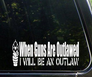 "When Guns Are Outlawed, I Will Become an Outlaw 8 3/4"" x 3 1/2"" Funny Die Cut Decal For Windows, Cars, Trucks, Laptops, Etc"