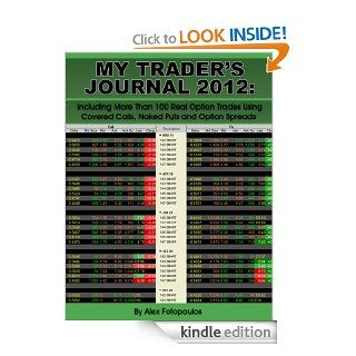 My Trader's Journal 2012 Including More Than 100 Real Option Trades Using Covered Calls, Naked Puts and Option Spreads eBook Alex Fotopoulos Kindle Store