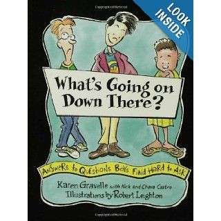 What's Going on Down There? Answers to Questions Boys Find Hard to Ask Karen Gravelle, Nick Castro, Chava Castro, Robert Leighton, Walker & Co 9780802775405 Books