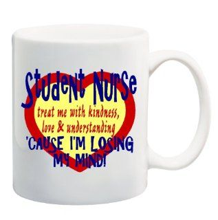 STUDENT NURSE TREAT ME WITH KINDNESS, LOVE & UNDERSTANDING 'CAUSE I'M LOSING MY MIND Mug Cup   11 ounces  Student Nurse Ornament