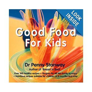 Good Food for Kids Penny Stanway, Dr. Penny Stanway 9780865731523 Books