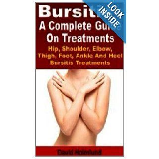 Bursitis  A Complete Guide On Treatments Hip, Shoulder, Elbow, Thigh, Foot, Ankle And Heel Bursitis Treatments David Holmlund 9781478135760 Books