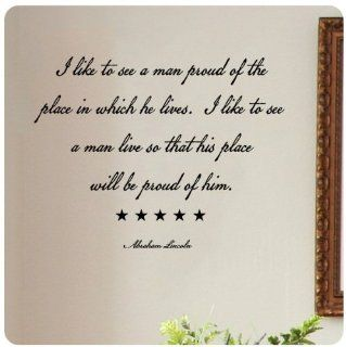 I like to see a man proud of the place in which he lives. I like to see a man live so that his place will be proud of him. Abraham Lincoln Wall Decal Sticker Art Mural Home D�cor Quote
