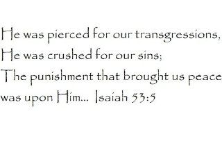 He was pierced for our transgressions, He was crushed for our sins; the punishment that brought us peace was upon HimIsaiah 535   Wall and home scripture, lettering, quotes, images, stickers, decals, art, and more