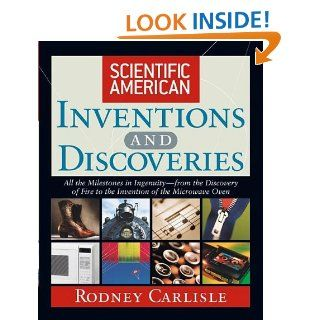 Scientific American Inventions and Discoveries  All the Milestones in Ingenuity From the Discovery of Fire to the Invention of the Microwave Oven Rodney Carlisle 9780471244103 Books