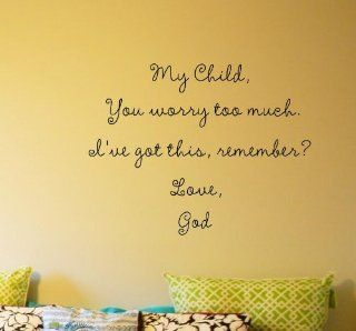 My Child, You worry too much. I've got this, remember? Love, God Vinyl wall art Inspirational quotes and saying home decor decal sticker