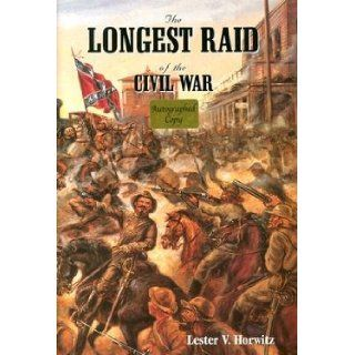 The Longest Raid of the Civil War Little Known & Untold Stories of Morgan's Raid Into Kentucky, Indiana & Ohio Lester V. Horwitz, James A. Ramage 9780967026725 Books