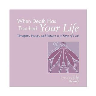 When Death Has Touched Your Life Thoughts, Poems, and Prayers at a Time of Loss (Looking Up) John E. Biegert 9780829816259 Books