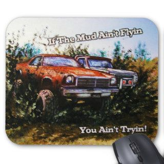 Mud trucksIf the mud ain't flyin you ain't tryin Mouse Pads