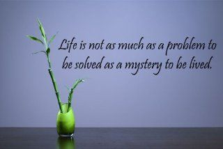 Life is not much as a problem to be solved as a mystery to be lived Vinyl Wall Decals Quotes Sayings Words Art Decor Lettering Vinyl Wall Art Inspirational Uplifting  Baby