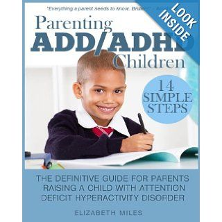Parenting ADD/ADHD Children Step by Step Guide for Parents Raising a Child with Attention Deficit Hyperactivity Disorder (Special Needs Series) Elizabeth Miles 9781483967950 Books