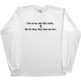 MENS LONG SLEEVE T SHIRT  KELLY   SMALL   I Live In My Own Little World But It's Okay They Know Me Here   Funny One Liner Clothing