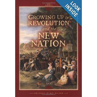 Growing Up in Revolution and the New Nation 1775 to 1800 (Latin America Otherwise Languages, Empires, Nations) Brandon Marie Miller 9780822500780 Books