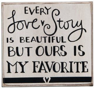 "Primitives by Kathy Box Sign ""EVERY LOVE STORY IS BEAUTIFUL BUT OURS IS MY FAVORITE""  Other Products"