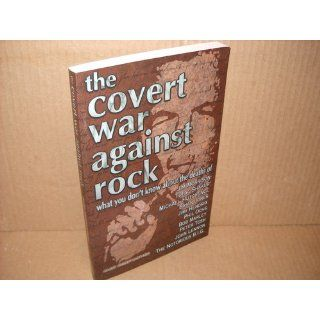 The Covert War Against Rock What You Don't Know About the Deaths of Jim Morrison, Tupac Shakur, Michael Hutchence, Brian Jones, Jimi Hendrix, Phil Ochs, Bob Marley, Peter Tosh, John Lennon, and Alex Constantine 9780922915613 Books