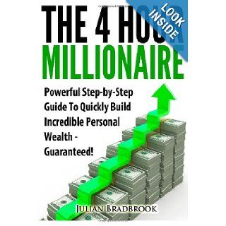The 4 Hour Millionaire Powerful Step by Step Guide To Quickly Build Incredible Personal Wealth   Guaranteed Mr Julian Bradbrook 9781483933993 Books