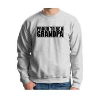 Proud to Be a Grandpa Crewneck Sweatshirt Clothing