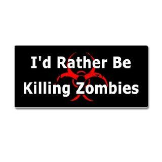 I'd Rather Be Killing Zombies   Window Bumper Sticker Automotive