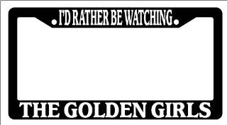 Black License Plate Frame I'd Rather Be Watching The Golden Girls Auto Novelty Accessory Automotive