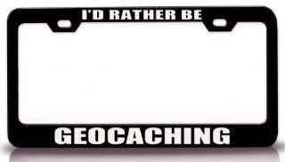 I'D RATHER BE GEOCACHING Sports Steel Metal License Plate Frame Bl # 67 Automotive