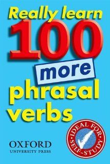 Really Learn 100 More Phrasal Verbs Learn 100 Frequent and Useful Phrasal Verbs in English in Six Easy Steps. Oxford 9780194317450 Books