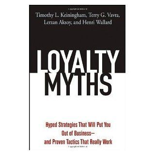 Loyalty Myths Hyped Strategies That Will Put You Out of Business    and Proven Tactics That Really Work Timothy L. Keiningham, Terry G. Vavra, Lerzan Aksoy, Henri Wallard 9780471743156 Books