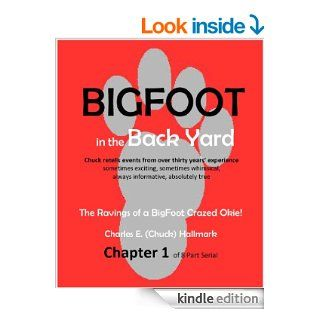 Big Foot in the Back Yard The Rantings of a Big Foot Crazed Okie eBook Charles E. (Chuck) Hallmark, Danna G. Hallmark Kindle Store