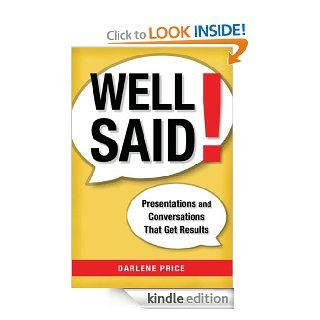 Well Said Presentations and Conversations That Get Results   Kindle edition by Darlene Price. Business & Money Kindle eBooks @ .