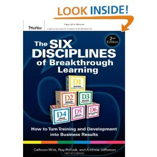 The Six Disciplines of Breakthrough Learning How to Turn Training and Development into Business Results (9780470526521) Calhoun W. Wick, Roy V. H. Pollock, Andy Jefferson Books