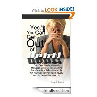 Yes, You Can Get Out Of Debt A Guide to Understanding Credit Card Debt, Student Loans & Mortgage Debts So You Can Find Debt Solutions To Pay Up And BeRecovery And Be Free Of Debt For Life eBook Judy R.  Rankin  Kindle Store