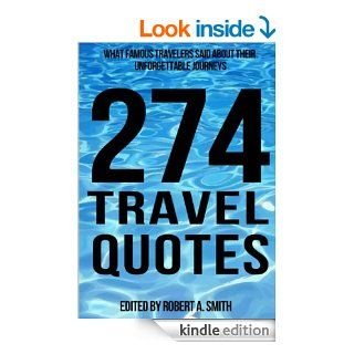 274 Travel Quotes What Famous Travelers Said About Their Unforgettable  (Inspirational Quotes)   Kindle edition by Robert A. Smith. Self Help Kindle eBooks @ .