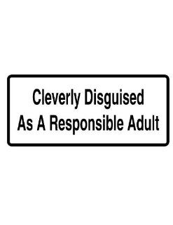 "8"" printed Cleverly disguised as a responsible adult funny saying bumper sticker decal for any smooth surface such as windows bumpers laptops or any smooth surface."