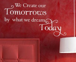 We Create Our Tomorrow by What Dream Today   Office Inspirational Motivational Kids Achievement Success   Quote Sticker, Adhesive Vinyl Wall Decal, Lettering Art Letters Decor, Saying Decoration   Home Decor Product