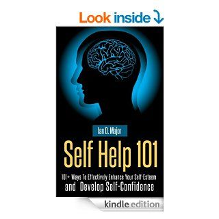 Self Help 101 Plus 101+ Ways To Effectively Enhance Your Self Esteem  and  Develop Self Confidence eBook Ian D. Major Kindle Store