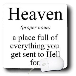 mp_173346_1 EvaDane   Funny Quotes   Heaven proper noun a place full of everything you get sent to Hell for.   Mouse Pads Electronics