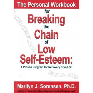 The Personal Workbook for Breaking the Chain of Low Self Esteem A Proven Program of Recovery from Lse