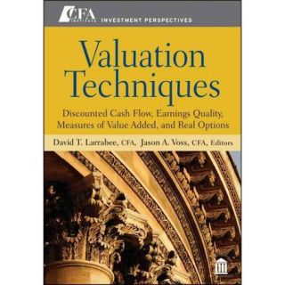 Valuation Techniques Discounted Cash Flow, Earnings Quality, Measures of Value Added, and Real Options